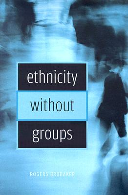 Ethnicity Without Groups By Brubaker, Rogers